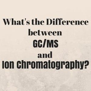 GC-MS vs. Ion Chromatography